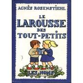 Le Larousse Des Tout-Petits de Agn�s Rosenstiehl