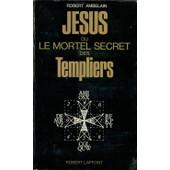J�sus Ou Le Mortel Secret Des Templiers de Robert Ambelain