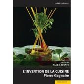 L'invention De La Cuisine - Pierre Gagnaire de Paul Lacoste