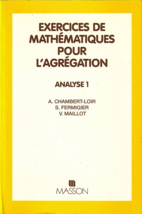 Exercices de mathématiques pour l'agrégation, Analyse Tome 1 - Exercices de mathématiques pour l'agrégation, Analyse