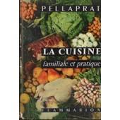 La Cuisine Familiale Et Pratique de PELLAPRAT (Hp)