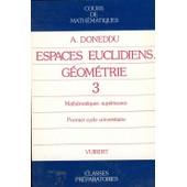 Cours De Math�matiques Tome 3 - Espaces Euclidiens, G�om�trie de A Doneddu