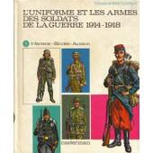 L'uniforme Et Les Armes Des Soldats De La Guerre 1914-1918 Tome 1 : Infanterie- Blindes-Aviation de Liliane et Fred FUNCKEN
