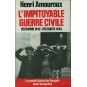 L'impitoyable Guerre Civile D�cembre 1942-D�cembre 1943 de henri amouroux