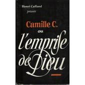 Camille C Ou L'emprise De Dieu de henri caffarel