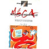 M�canique Industrielle - Volume 1, Mod�lisations, Statique Des Solides, Cin�matique, Statique Des Fluides de A-J Ballereau
