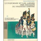 L'uniforme Et Les Armes Des Soldats Du Premier Empire,Volume 2 : De La Garde Imp�riale Aux Troupes Alli�es,Su�doises ,Autrichiennes Et Russes de FUNCKEN Liliane