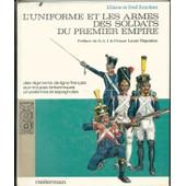 L'uniforme Eet Les Armes Des Soldats Du Premier Empire. Tome 1 : Des R�giments De Ligne Fran�ais Aux Troupes Britanniques, Prussiennes Et Espagnoles de FUNCKEN