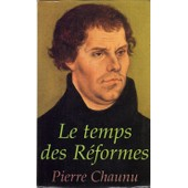 Le Temps Des R�formes, Histoire Religieuse Et Syst�me De Civilisation de pierre chaunu