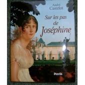 Sur Les Pas De Jos�phine de andr� castelot