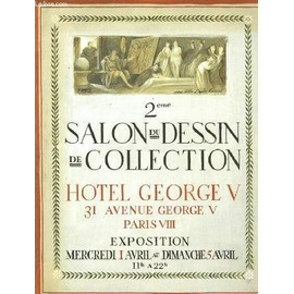 2eme Salon Du Dessin De Collection, Hotel George V, 31 Avenue George V, Paris Viii, Exposition Mercredi Ier Avril Au Dimanche 5 Avril de COLLECTIF