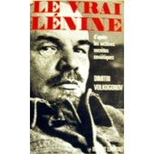 Le Vrai L�nine - D'apr�s Les Archives Secr�tes Sovi�tiques de Dimitri Volkogonov