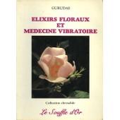 Elixirs Floraux Et M�decine Vibratoire de Guillet, Dominique