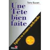 Une T�te Bien Faite - Exploiter Vos Ressources Intellectuelles de Tony Buzan