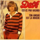 Est-Ce Par Hasard - Ton Amour Est La Riviere - Dave