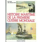 Histoire Maritime De La Premi�re Guerre Mondiale de jean-jacques antier
