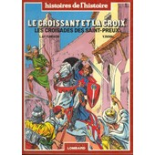 Le Croissant Et La Croix - Les Croisades Des Saint-Preux de Funcken, Liliane