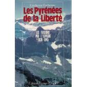 Les Pyr�n�es De La Libert� - Le Franchissement Clandestin Des Pyr�n�es Pendant La Seconde Guerre Mondiale, 1939-1945 de Emilienne Eychenne