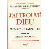 J'ai Trouv� Dieu - Tome Ib - Lettres Du Carmel de La Trinit�, Elisabeth de carm�lite