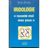 L'iridologie Raconte Moi Mes Yeux de Daniel Buchez