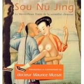 Sou N� Jing : Le Merveilleux Trait� De La Sexualit� Chinoise de Maurice Mussat