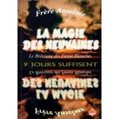 La Magie Des Neuvaines - Le Br�viaire Des Forces Blanches de Fr�re ANSELME