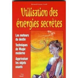 Utilisation Des Énergies Secrètes de Bernard-Georges Condé - Livre