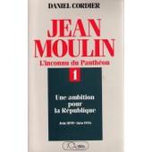 Jean Moulin - Tome 1, Une Ambition de Daniel Cordier