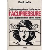 D�livrez-Vous De Vos Douleurs Par L'acupressure. de Bankhofer, Hademar