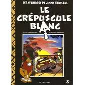 Les Aventures De Jimmy Tousseul Tome 3 - Le Cr�puscule Blanc de Stephen Desberg