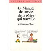 Le Manuel De Survie De La M�re Qui Travaille de Siegel Lew, Irvina