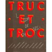 Truc Et Troc - Lecons De Choses - 27/02/1983-06/03/1983 - Etienne Bossut - Tony Cragg - Gloria Friedmann - Alexandre Gherban - Bertrand Lavier - David Mach - Patrick Saytour - Daniel ...