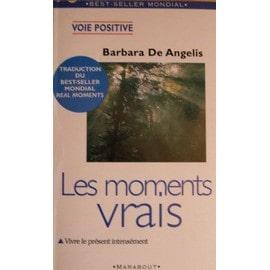 Les Moments Vrais - Vivre Le Présent Intensément de Barbara De Angelis - Livre