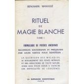 Rituel De Magie Blanche - Tome 1, Formulaire De Pri�res Anciennes de Benjamin Manasse