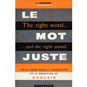 Le Mot Juste - The Right Word And The Right Sound Petit Guide Anglais de Guierre L