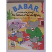 Babar S'amuse Avec Les Lettres Et Les Chiffres de Brunhoff