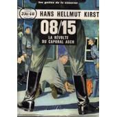 08/15 La R�volte Du Caporal Asch de KIRST, Hans Helmut