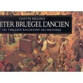 Pieter Bruegel L'ancien - Les Tableaux Racontent Des Histoires de Colette Hellings