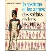 Le Costume Et Les Armes Des Soldats De Tous Les Temps de FUNCKEN
