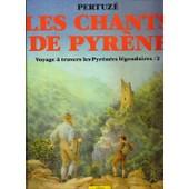Les Chants De Pyrene, Voyage A Travers Les Pyrenees Legendaires - T 2 de jean-claude pertuz�