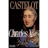 Charles X - La Fin D'un Monde de andr� castelot