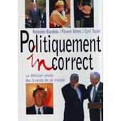 Politiquement Incorrect - Le B�tisier Photo Des Grands De Ce Monde de Gabriel Milesi