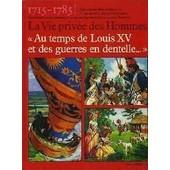 La Vie Priv�e Des Hommes N� 5 - Au Temps Des Guerres En Dentelles - 1715-1785 de pierre miquel