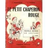 Le Petit Chaperon Rouge : Nouvelle M�thode De Lecture - 2e Livret - Ecole Primaire : Cours Pr�paratoire de Tronch�re, J.