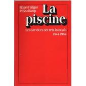 La Piscine - Les Services Secrets Fran�ais : 1944-1984 de Roger Faligot