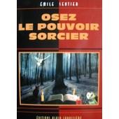 Osez Le Pouvoir Sorcier de SENTIER, Emile
