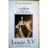 Les Rois Qui Ont Fait La France. Louis Xv. Le Bien-Aime. de georges bordonove