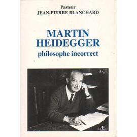 Martin Heidegger Philosophe Incorrect de Blanchard, Jean Pierre - Livre