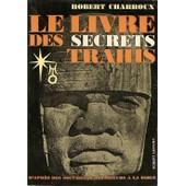 Le Livre Des Secrets Trahis. (D'apres Des Documents Anterieurs A La Bible) de Charroux