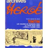 Archives Herg� Les Cigares Du Phar - Archives Herg�. Le Lotus Bleu - L'oreille Cass�e - Versions Originales Des Albums Tintin, Les Cigares Du Pharaon de Herg�